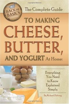 Bestseller Books Online The Complete Guide to Making Cheese, Butter, and Yogurt at Home: Everything You Need to Know Explained Simply (Back to Basics Cooking) Rick Helweg $16.47