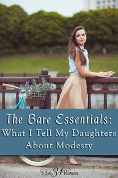 Ever wonder what modesty is all about? What it is - and what it's not? Here's what I tell my girls about a woman and modesty. The Bare Essentials: What I Tell My Daughters About Modesty ~ Club31Women