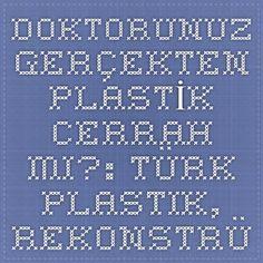 DOKTORUNUZ GERÇEKTEN PLASTİK CERRAH MI?: Türk Plastik, Rekonstrüktif ve Estetik Cerrahi Derneği