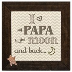 I <3 my Papa to the moon and back.