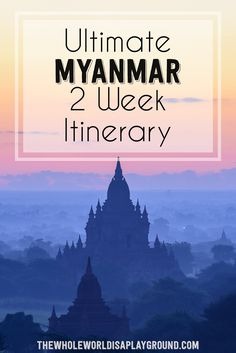 2 week Myanmar itinerary: an amazing trip to Yangon, Mandalay, Inle Lake and Bagan!