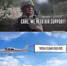 Carl, we need air support!