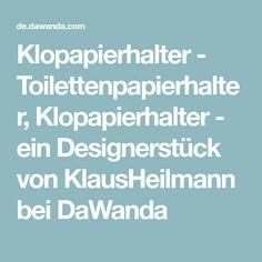 Klopapierhalter - Toilettenpapierhalter, Klopapierhalter - ein Designerstück von KlausHeilmann bei DaWanda Designer, Home Decor, Hang In There, Decoration Home, Room Decor, Interior Design, Home Interiors, Interior Decorating