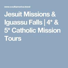 Jesuit Missions & Iguassu Falls   4* & 5* Catholic Mission Tours