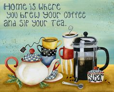 Home Is Where You Brew Your Coffee And Sip Your Tea. by Jen Lambein