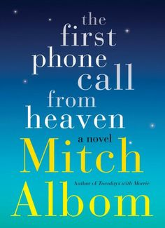 First Phone Call From Heaven The First Phone Call From Heaven by Mitch Albom Review