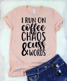 I Run on Coffee Chaos & Cuss Words T-Shirt - Sarcastic Shirts - Ideas of Sarcastic Shirts - I Run on Coffee Chaos & Cuss Words T-Shirt Cute Tshirts, Mom Shirts, Funny Shirts, T Shirts For Women, Funny T Shirt Sayings, Quotes For Shirts, Shirt Quotes, T Shirt Citations, T Shirt Custom