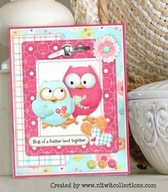 Cute owls card to share a little love!! I loved the pink and blue patterned paper! FQB - What a Hoot Collection from Nitwit Collections