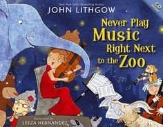 Never Play Music Right Next to the Zoo by John Lithgow. The young narrator's dream about zoo animals taking over for musicians results in a delightful story! The beautiful illustrations and Read Along musical CD help make this a favorite!