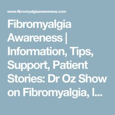 Fibromyalgia Awareness | Information, Tips, Support, Patient Stories: Dr Oz Show on Fibromyalgia, latest discovery and treatments