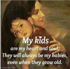 I LOVE my kids! Always my kids, when they grow old, when they move out. Mommy Quotes, Life Quotes Love, Son Quotes, Baby Quotes, Daughter Quotes, Mother Quotes, Family Quotes, My Children Quotes, Quotes For Kids