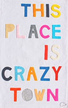 THIS PLACE IS CRAZY TOWN - felt wall art