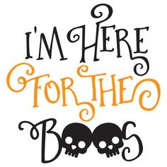 Silhouette Design Store - View Design i'm here for the boos Halloween Quotes, Halloween Signs, Halloween Vinyl, Spooky Halloween, Halloween Scrapbook, Halloween Painting, Halloween Clipart, Halloween Table, Halloween Halloween