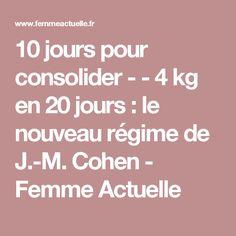 10 jours pour consolider - - 4 kg en 20 jours : le nouveau régime de J.-M. Cohen - Femme Actuelle