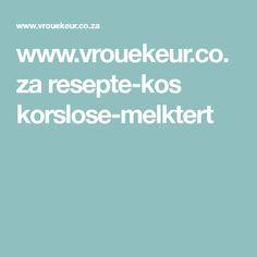 www.vrouekeur.co.za resepte-kos korslose-melktert Korslose Melktert, Kos, Recipes, Tart, Pie, Recipies, Tarts, Ripped Recipes, Aries