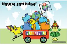 Happy Earthday! Make Everyday Earthday--Be A Planetpal, too!