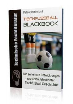 Die geheimen Entwicklungen aus über 100 Jahren Tischfußball-Geschichte im Fußball - Blackbook auf 632 Seiten gnadenlos aufgedeckt! Ausgabe mit Leseprobe.