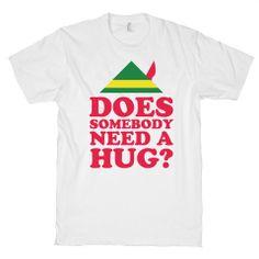 Does Somebody Need a Hug? , Elf, Shirt, Clothing, Quotes, Christmas, Shirt, Mens, Womens, Kids, American Apparel, Movies.
