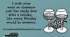 I wish wine went on clearance just like candy does after a holiday...like every Monday would be awesome!