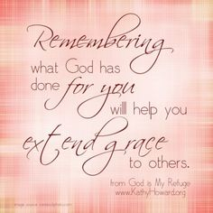 Remembering what God has done for you will help you to extend grace to others!