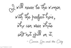 ~ Carrie, Sex and the City