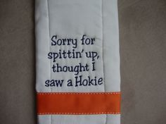 University of Virginia Burp Cloth by CoughlinCrafts on Etsy, $12.00...all in good fun, my hokie friends...they have the reverse as well :)