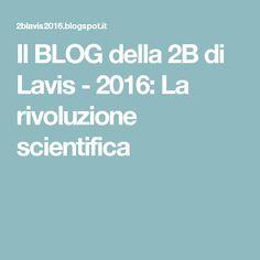 Il BLOG della 2B di Lavis - 2016: La rivoluzione scientifica