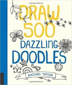 Draw 500 dazzling doodles - Rachael Taylor