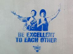 Bill and Ted's philosophy requires only one commandment.