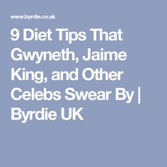 9 Diet Tips That Gwyneth, Jaime King, and Other Celebs Swear By | Byrdie UK