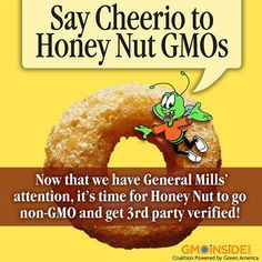 Calling on General Mills to take the next step and remove GMOs from Honey Nut Cheerios and get third party verified! Take action here: https://www.facebook.com/GmoInside