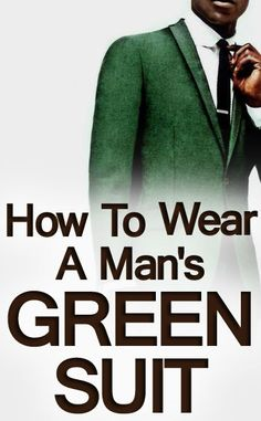 How to Wear A Man's Green Suit