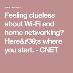 Feeling clueless about Wi-Fi and home networking? Here's where you start. - CNET
