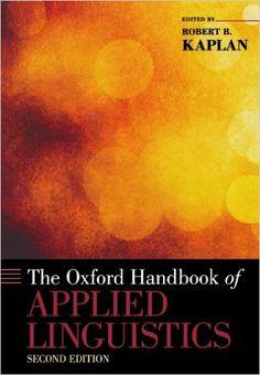 The Oxford handbook of applied linguistics / edited by Robert Kaplan ; editorial advisory board, William Grabe, Merrill Swain, G. Richard Tucker