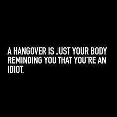 Every time I overindulge!