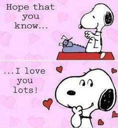 Hope that you know... ...I love you lots! Snoopy typing with hearts around.