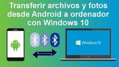 Envía archivos y fotos desde tu teléfono o tableta Android directamente a tu ordenador con Windows 10 mediante Bluetooth de manera inalambrica. #Android #Windows10 #Bluetooth #Transferencia #Archivo #Smartphone #Tablet