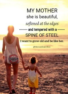 My mother she is beautiful softened at the edges and tempered with a spine of steel. I want to grow old and be like her. Cute Mothers Day Quotes, Mothers Day Captions, Mothers Day Poems, Mother Quotes, Mom Quotes, Quotes To Live By, Life Quotes, Daughter Quotes, Daily Quotes