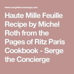 Haute Mille Feuille Recipe by Michel Roth from the Pages of Ritz Paris Cookbook - Serge the Concierge