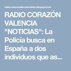 "RADIO CORAZÓN VALENCIA  ""NOTICIAS"": La Policía busca en España a dos individuos que as..."