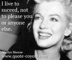 """Marilyn quote, """"I live to succeed, not to please you or anyone else."""""""