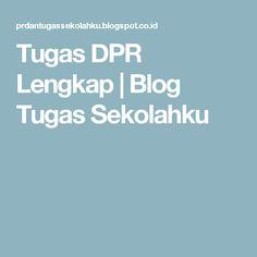 Tugas DPR Lengkap | Blog Tugas Sekolahku