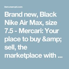 Brand new, Black Nike Air Max, size 7.5 - Mercari: Your place to buy & sell, the marketplace with you in mind