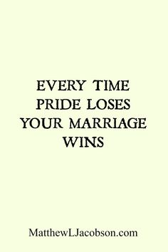 "When we take the path of escalating tension, increasing the volume and a sharp tone, what's really happening is pride is taking over because we want to ""win"".  But, it's not really winning, is it? It's losing. You can make pride the loser so your marriage will win. Here's how . . ."