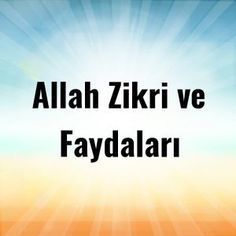 Allah Zikri ve Faydaları