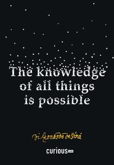 """The knowledge of all things is possible"" - Leonardo da Vinci #IAmCurious"