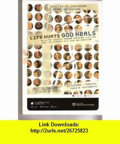 Life Hurts, God Heals An 8-step Recovery Program Providing Life-long Tools for Students with Pain and Addiction Doug Fields, John Baker, Megan Hutchinson ,   ,  , ASIN: B003AGVPFU , tutorials , pdf , ebook , torrent , downloads , rapidshare , filesonic , hotfile , megaupload , fileserve