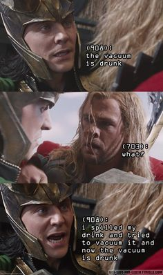 """Thor and Loki: """"The vacuum is drunk! """""""