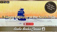A Negro Explorer at the North Pole by Matthew Alexander Henson  | Full V...