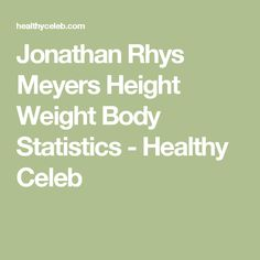 Jonathan Rhys Meyers Height Weight Body Statistics - Healthy Celeb